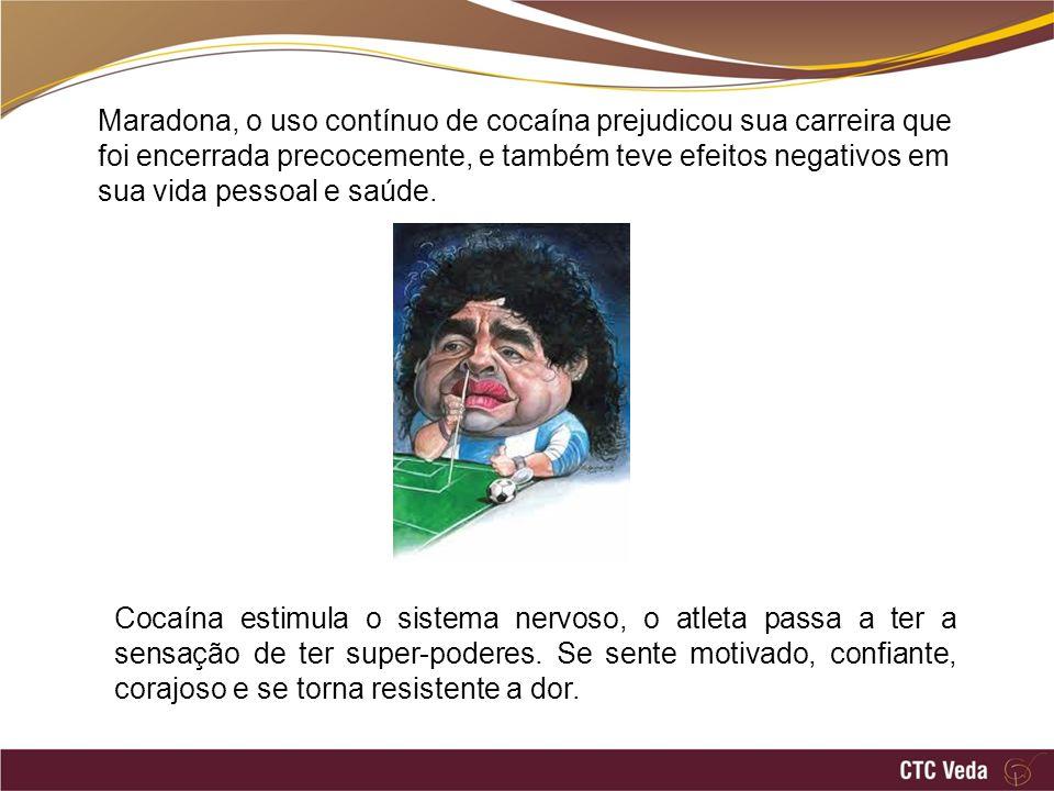 Maradona, o uso contínuo de cocaína prejudicou sua carreira que foi encerrada precocemente, e também teve efeitos negativos em sua vida pessoal e saúd