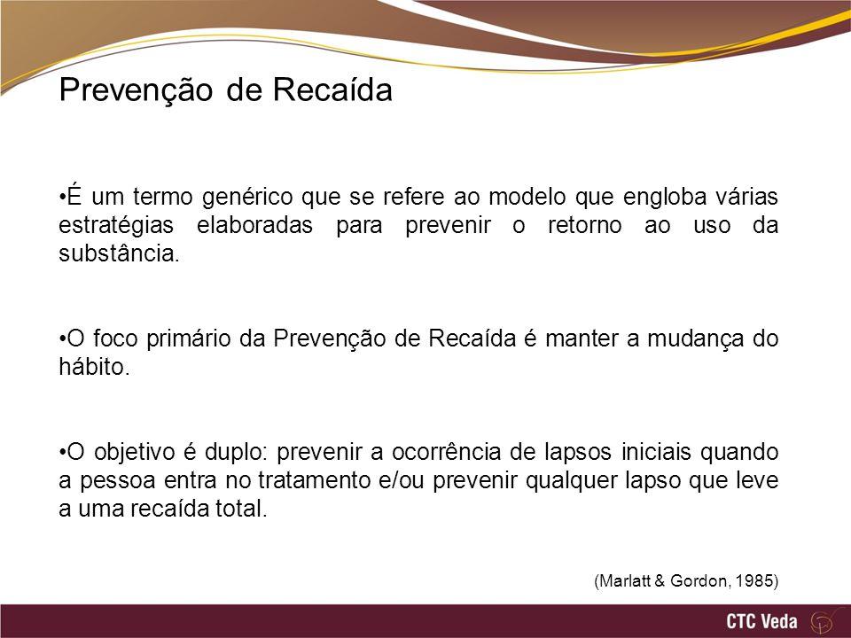 Prevenção de Recaída É um termo genérico que se refere ao modelo que engloba várias estratégias elaboradas para prevenir o retorno ao uso da substância.