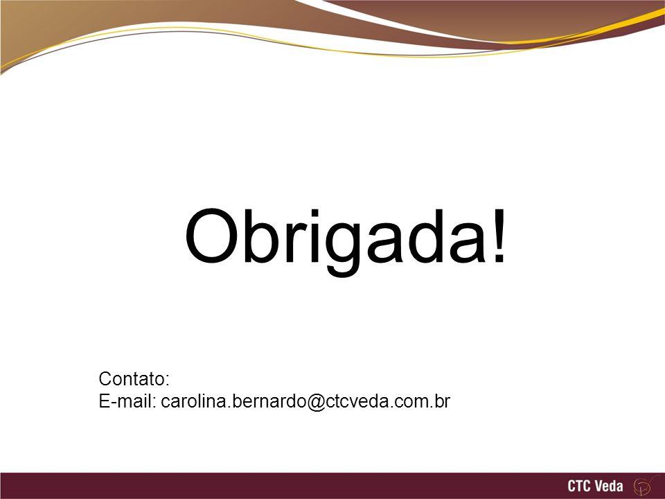 Obrigada! Contato: E-mail: carolina.bernardo@ctcveda.com.br