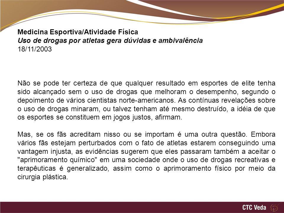 Medicina Esportiva/Atividade Física Uso de drogas por atletas gera dúvidas e ambivalência 18/11/2003 Não se pode ter certeza de que qualquer resultado