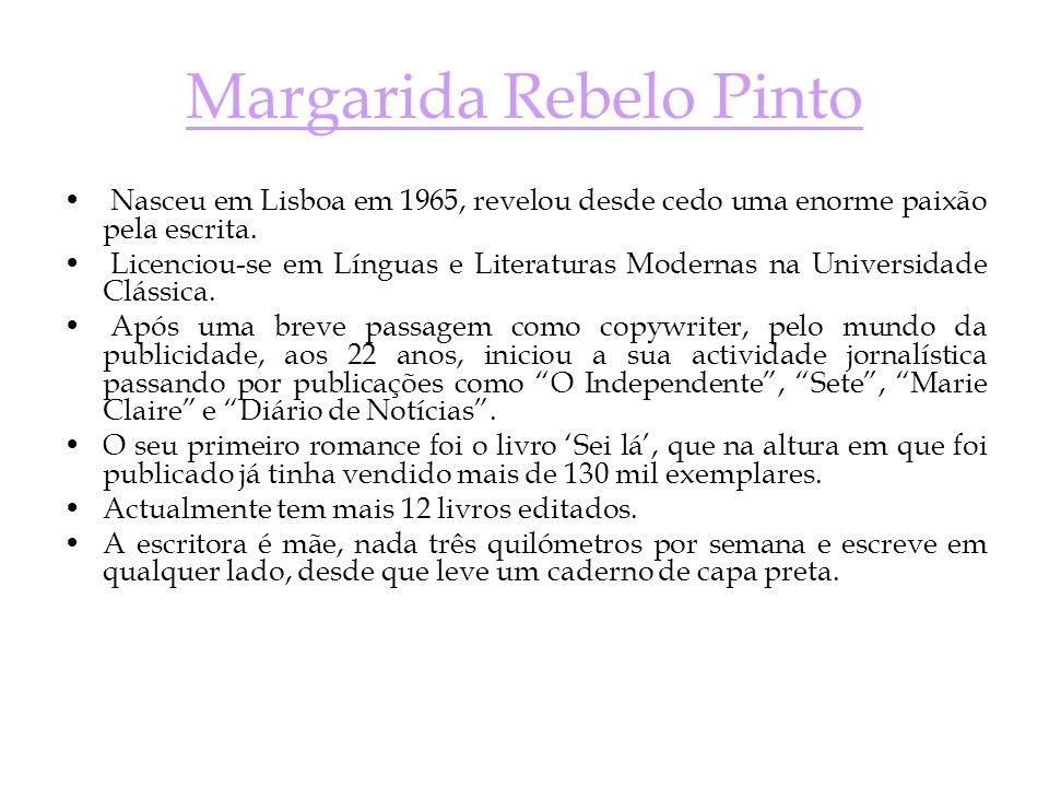 Margarida Rebelo Pinto Nasceu em Lisboa em 1965, revelou desde cedo uma enorme paixão pela escrita. Licenciou-se em Línguas e Literaturas Modernas na