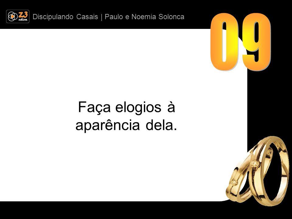 Discipulando Casais | Paulo e Noemia Solonca Faça elogios à aparência dela.