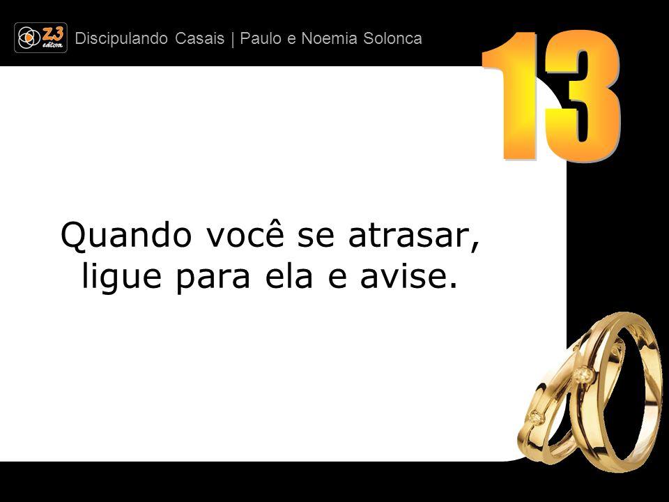 Discipulando Casais | Paulo e Noemia Solonca Quando você se atrasar, ligue para ela e avise.