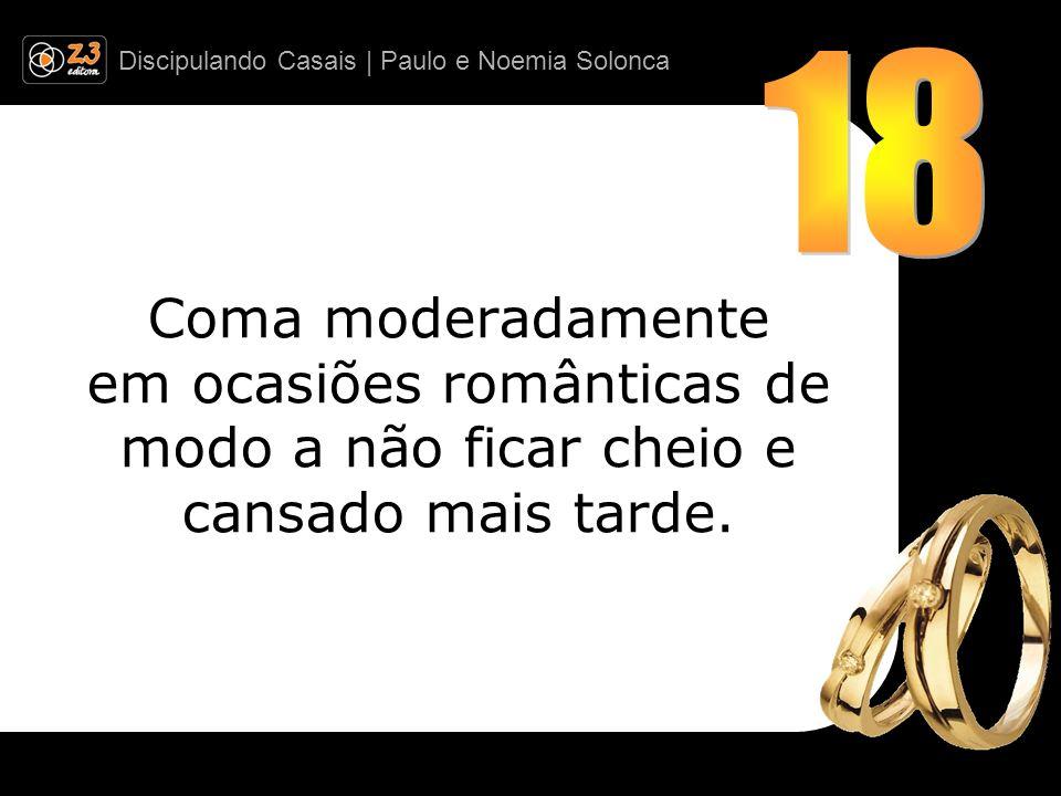 Discipulando Casais | Paulo e Noemia Solonca Coma moderadamente em ocasiões românticas de modo a não ficar cheio e cansado mais tarde.