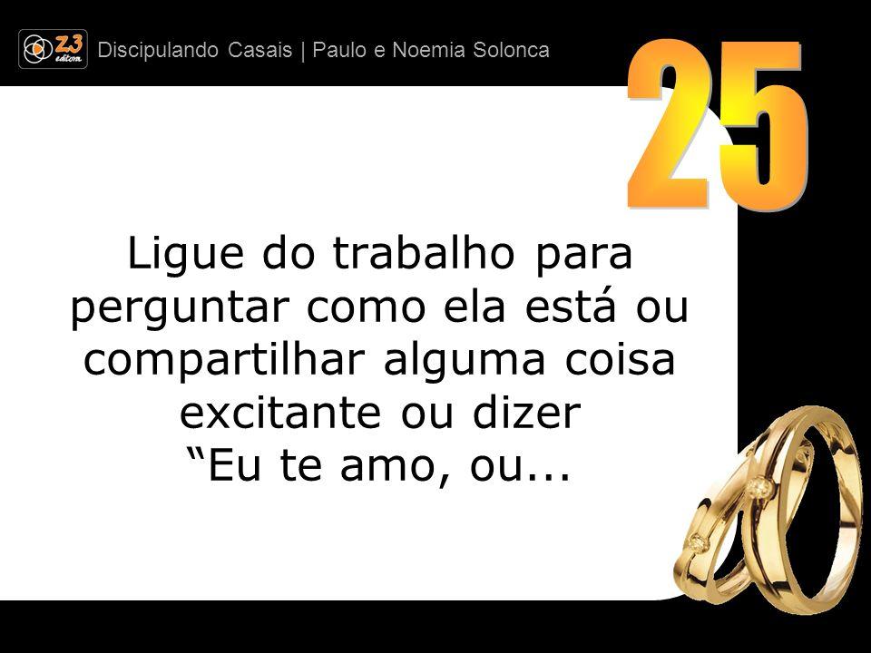 Discipulando Casais | Paulo e Noemia Solonca Ligue do trabalho para perguntar como ela está ou compartilhar alguma coisa excitante ou dizer Eu te amo,