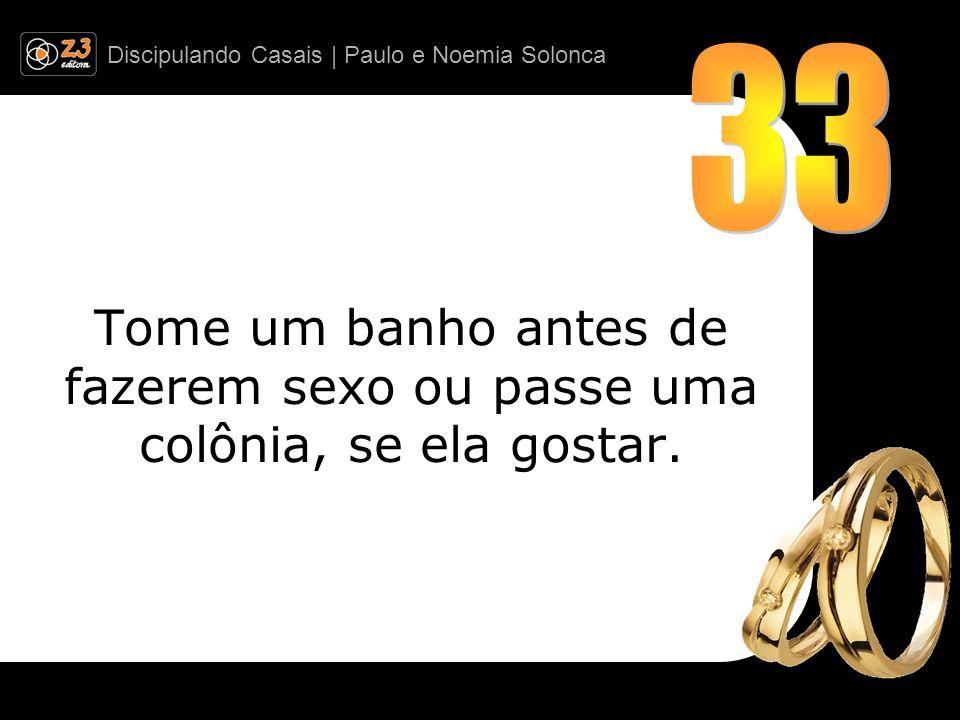 Discipulando Casais | Paulo e Noemia Solonca Tome um banho antes de fazerem sexo ou passe uma colônia, se ela gostar.