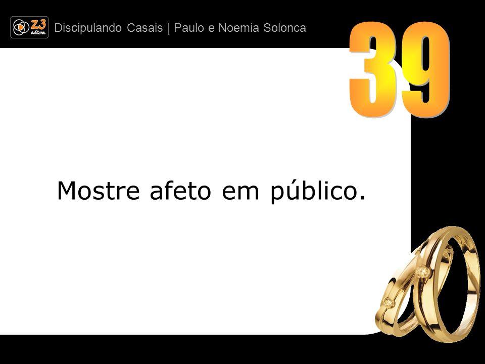 Discipulando Casais | Paulo e Noemia Solonca Mostre afeto em público.