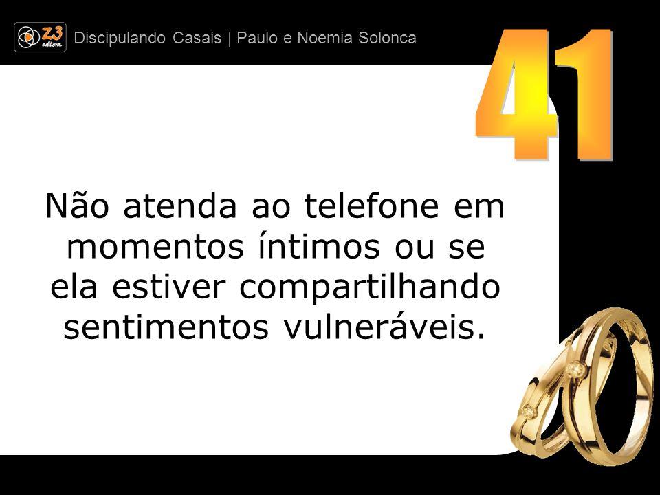 Discipulando Casais | Paulo e Noemia Solonca Não atenda ao telefone em momentos íntimos ou se ela estiver compartilhando sentimentos vulneráveis.