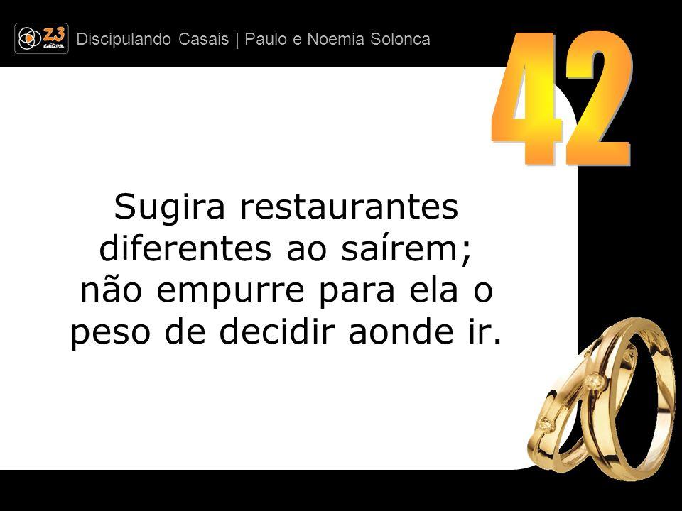 Discipulando Casais | Paulo e Noemia Solonca Sugira restaurantes diferentes ao saírem; não empurre para ela o peso de decidir aonde ir.