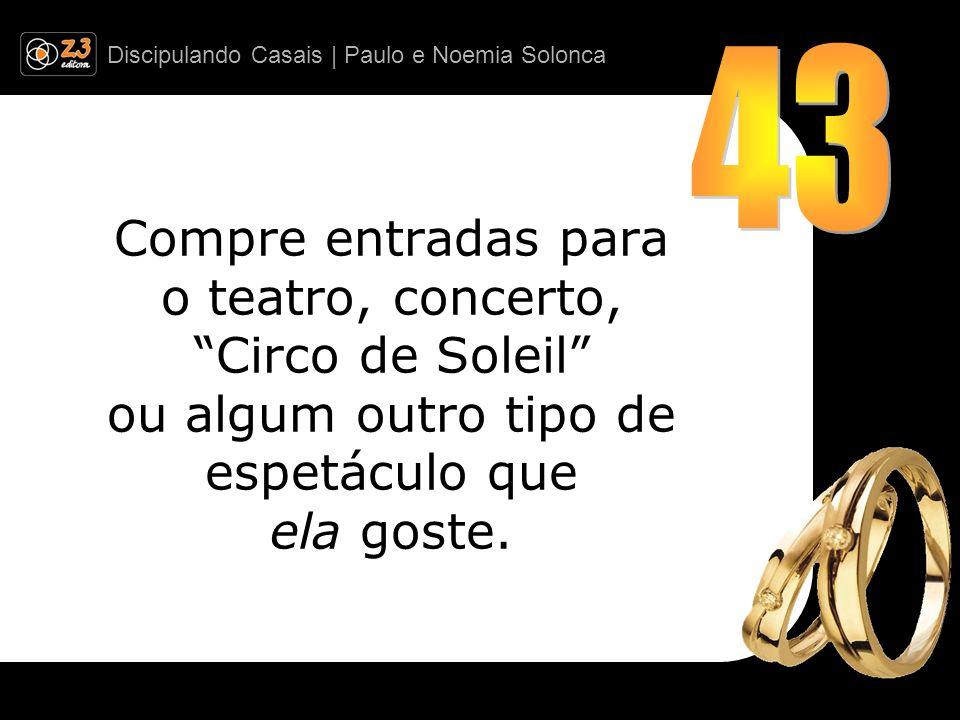 Discipulando Casais | Paulo e Noemia Solonca Compre entradas para o teatro, concerto, Circo de Soleil ou algum outro tipo de espetáculo que ela goste.