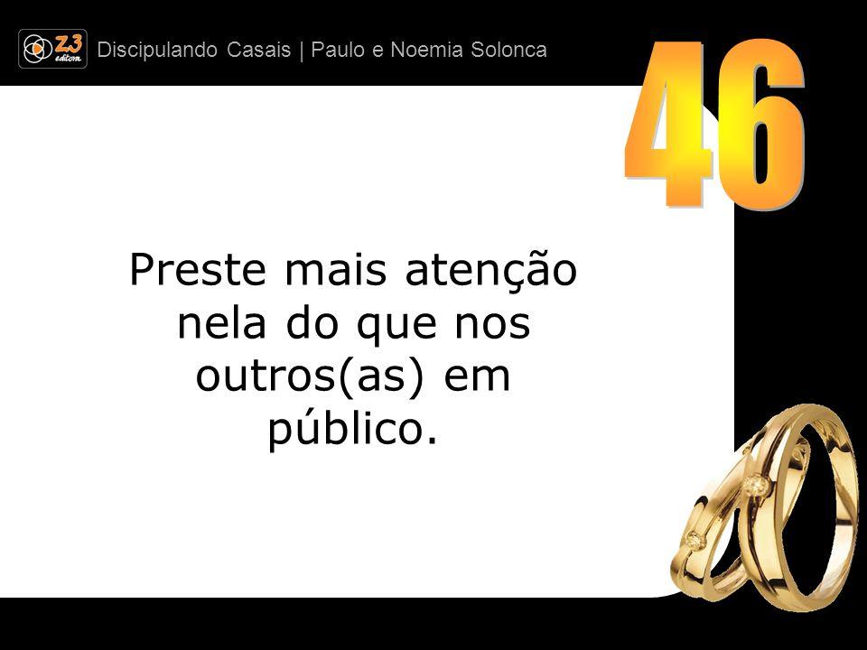 Discipulando Casais | Paulo e Noemia Solonca Preste mais atenção nela do que nos outros(as) em público.