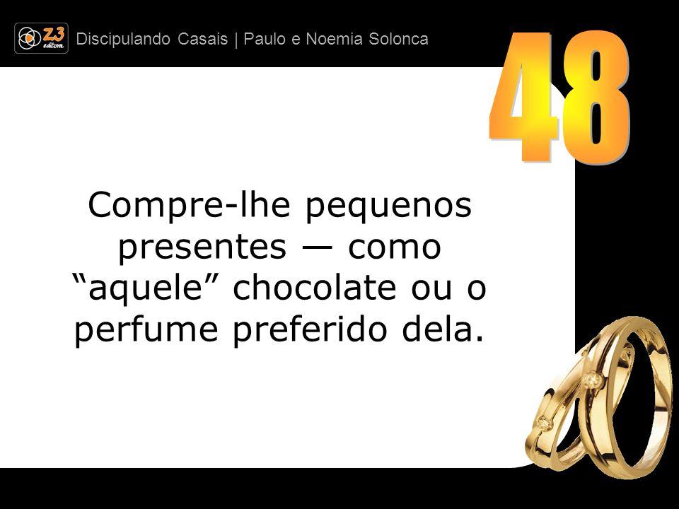 Discipulando Casais | Paulo e Noemia Solonca Compre-lhe pequenos presentes como aquele chocolate ou o perfume preferido dela.