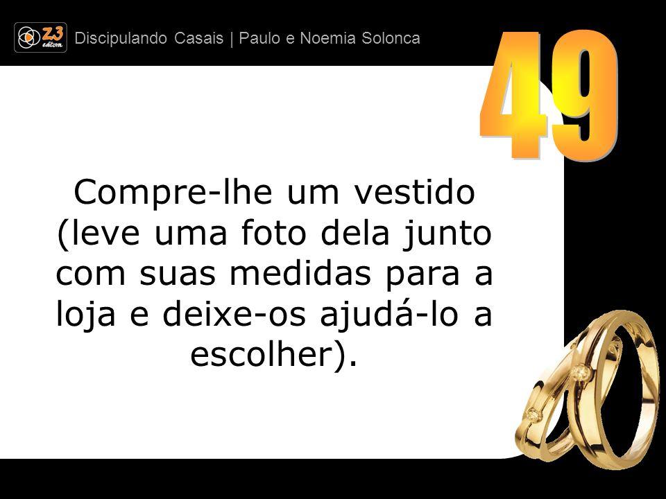 Discipulando Casais | Paulo e Noemia Solonca Compre-lhe um vestido (leve uma foto dela junto com suas medidas para a loja e deixe-os ajudá-lo a escolh