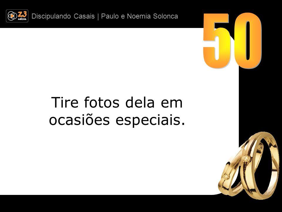 Discipulando Casais | Paulo e Noemia Solonca Tire fotos dela em ocasiões especiais.