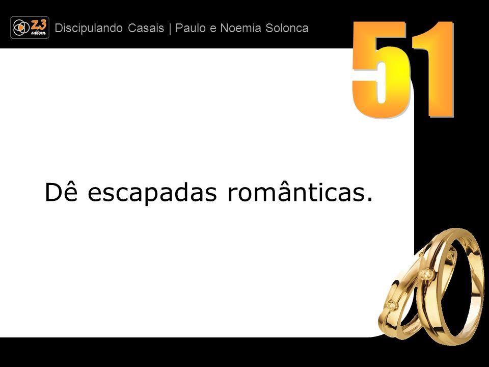 Discipulando Casais | Paulo e Noemia Solonca Dê escapadas românticas.