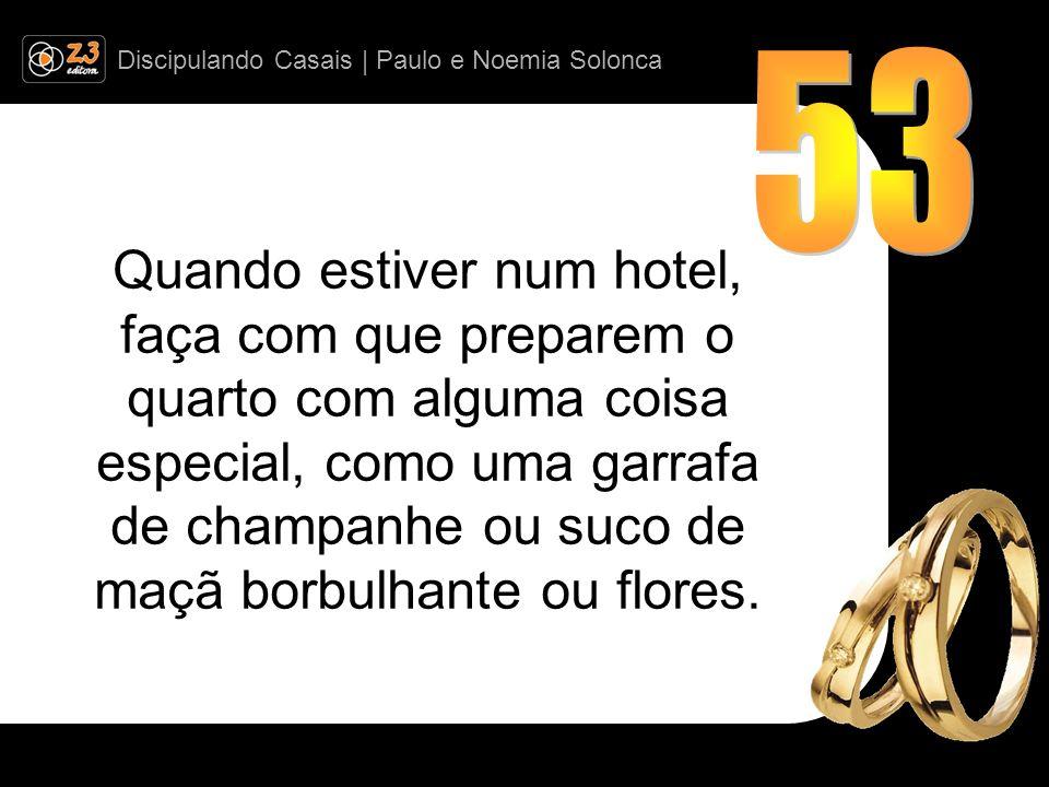 Discipulando Casais | Paulo e Noemia Solonca Quando estiver num hotel, faça com que preparem o quarto com alguma coisa especial, como uma garrafa de c