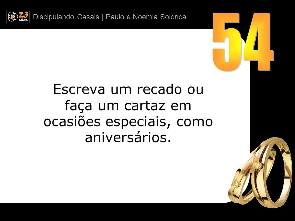 Discipulando Casais | Paulo e Noemia Solonca Escreva um recado ou faça um cartaz em ocasiões especiais, como aniversários.