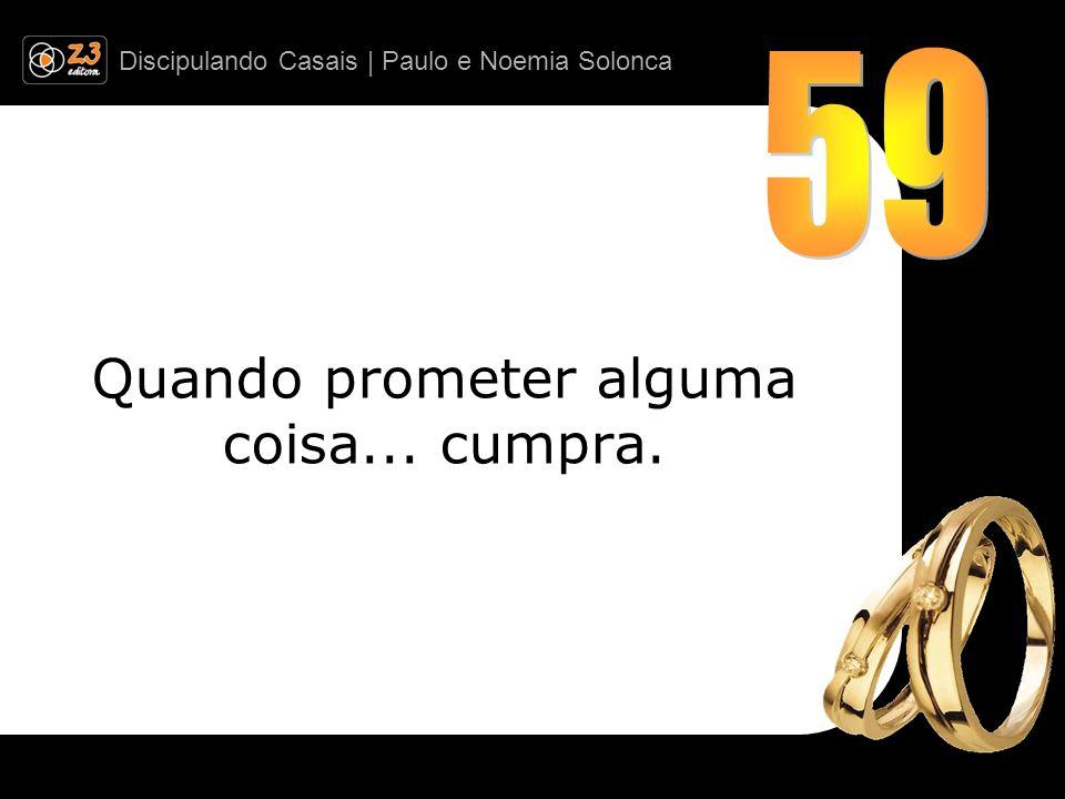 Discipulando Casais | Paulo e Noemia Solonca Quando prometer alguma coisa... cumpra.