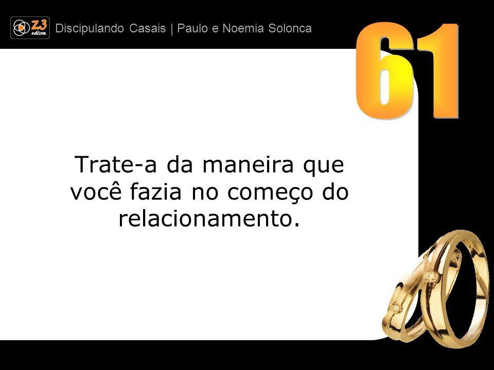 Discipulando Casais | Paulo e Noemia Solonca Trate-a da maneira que você fazia no começo do relacionamento.