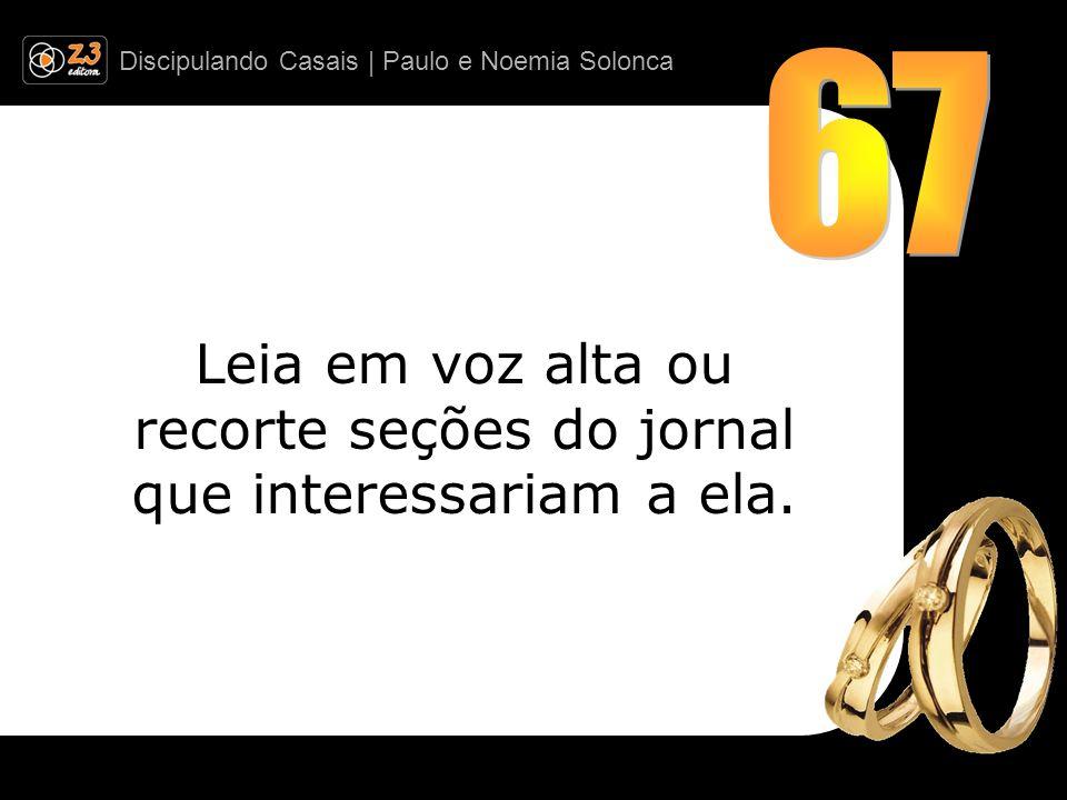 Discipulando Casais | Paulo e Noemia Solonca Leia em voz alta ou recorte seções do jornal que interessariam a ela.