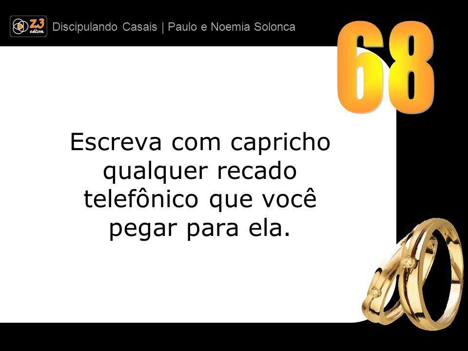 Discipulando Casais | Paulo e Noemia Solonca Escreva com capricho qualquer recado telefônico que você pegar para ela.