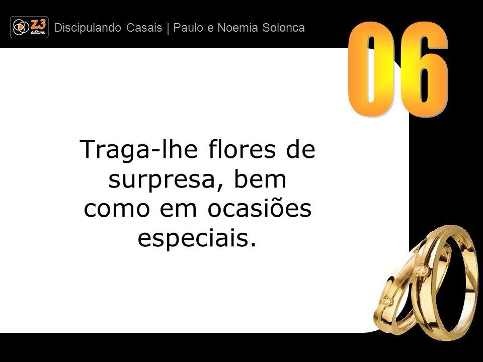 Discipulando Casais | Paulo e Noemia Solonca Traga-lhe flores de surpresa, bem como em ocasiões especiais.
