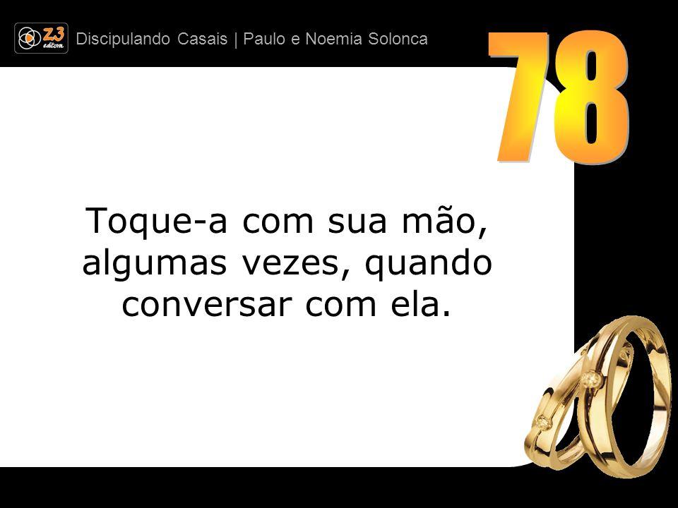 Discipulando Casais | Paulo e Noemia Solonca Toque-a com sua mão, algumas vezes, quando conversar com ela.