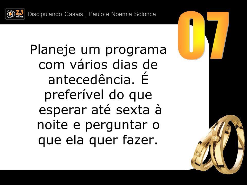 Discipulando Casais | Paulo e Noemia Solonca Planeje um programa com vários dias de antecedência. É preferível do que esperar até sexta à noite e perg