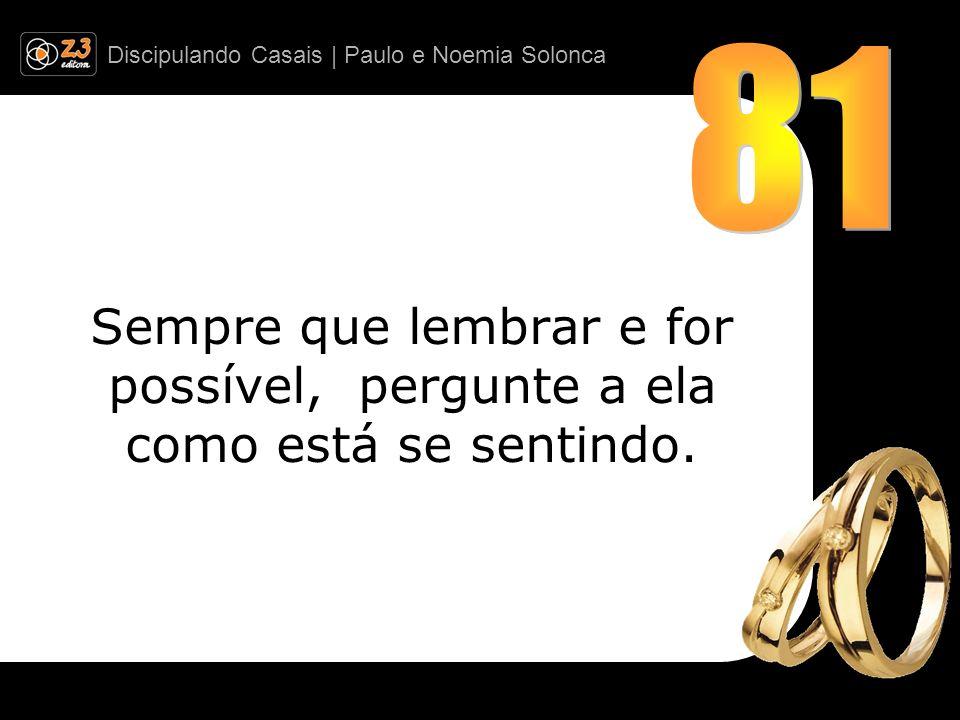 Discipulando Casais | Paulo e Noemia Solonca Sempre que lembrar e for possível, pergunte a ela como está se sentindo.