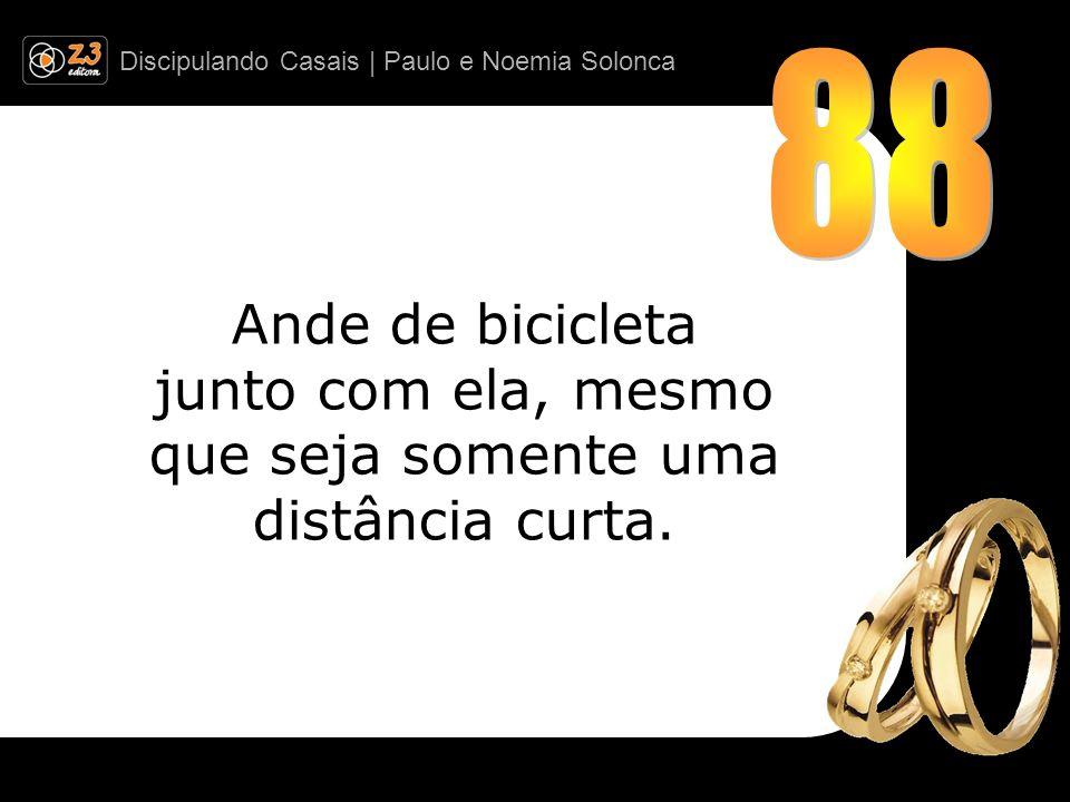 Discipulando Casais | Paulo e Noemia Solonca Ande de bicicleta junto com ela, mesmo que seja somente uma distância curta.