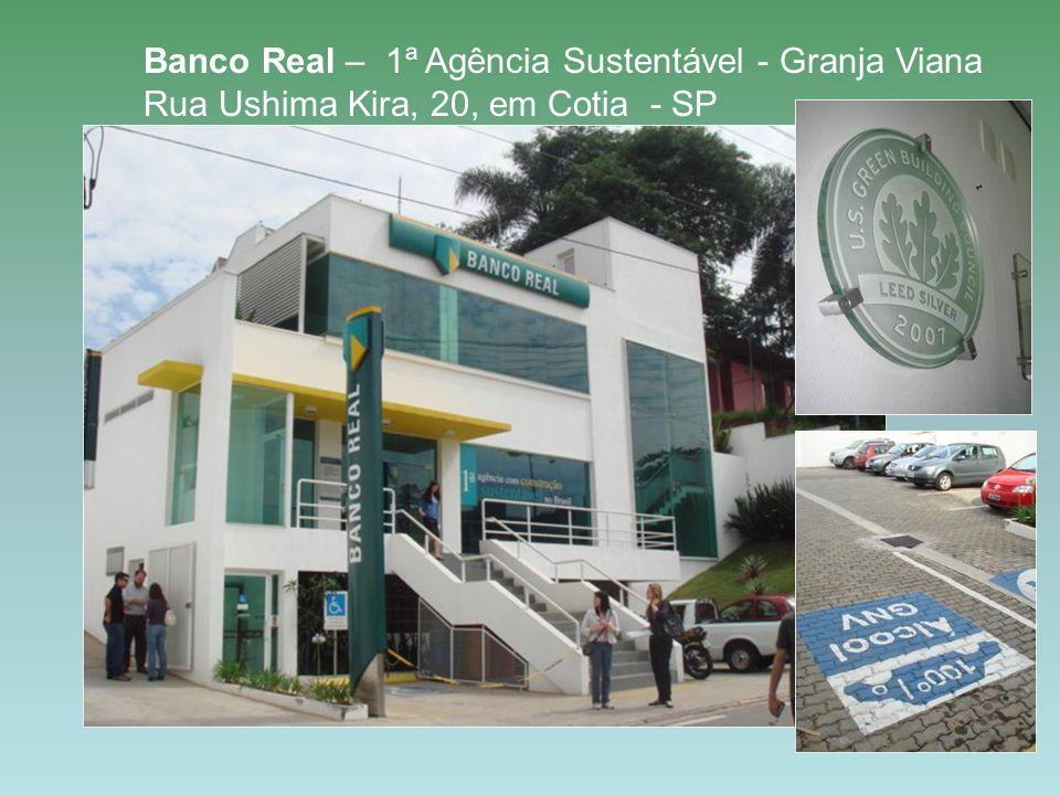 Banco Real – 1ª Agência Sustentável - Granja Viana Rua Ushima Kira, 20, em Cotia - SP