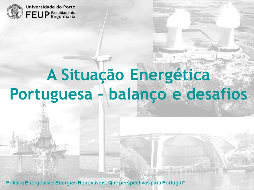 A Situação Energética Portuguesa – balanço e desafios Política Energética e Energias Renováveis: Que perspectivas para Portugal