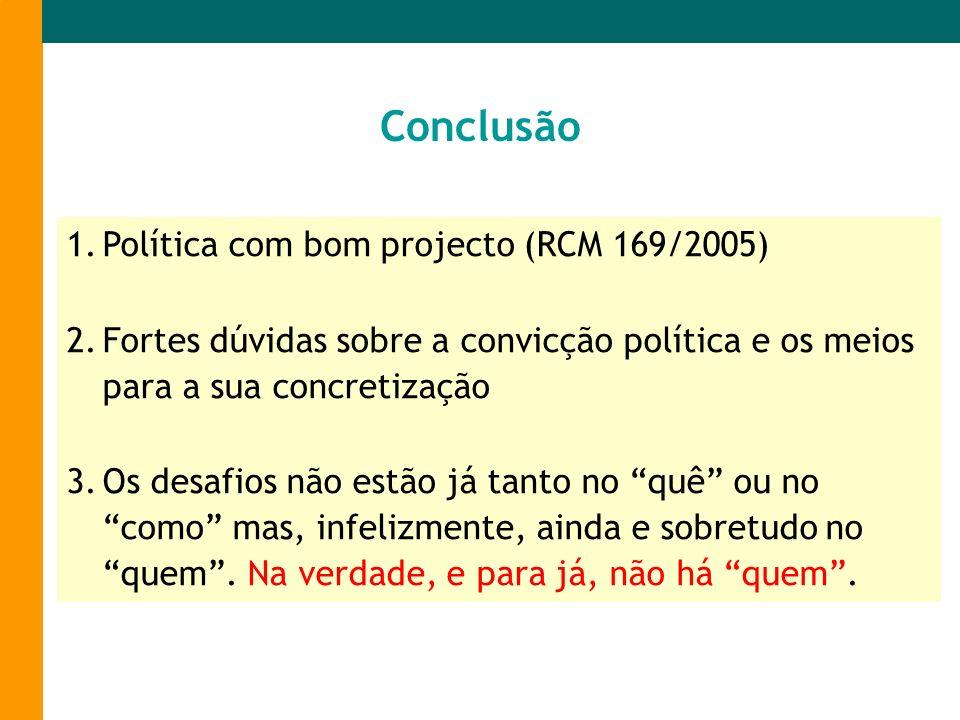 1.Política com bom projecto (RCM 169/2005) 2.Fortes dúvidas sobre a convicção política e os meios para a sua concretização 3.Os desafios não estão já