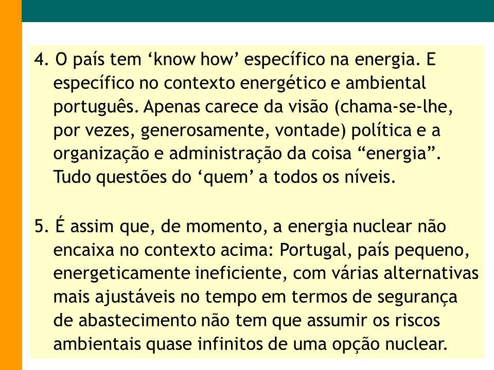 4. O país tem know how específico na energia. E específico no contexto energético e ambiental português. Apenas carece da visão (chama-se-lhe, por vez