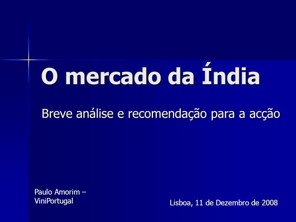 O mercado da Índia Breve análise e recomendação para a acção Lisboa, 11 de Dezembro de 2008 Paulo Amorim – ViniPortugal