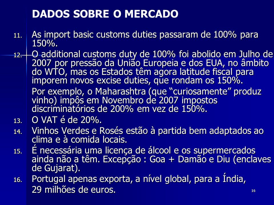 16 11. As import basic customs duties passaram de 100% para 150%. 12. O additional customs duty de 100% foi abolido em Julho de 2007 por pressão da Un