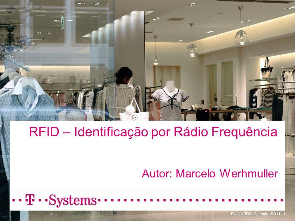Evento RFID Setembro/20111 RFID – Identificação por Rádio Frequência Autor: Marcelo Werhmuller