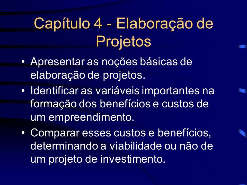 Capítulo 4 - Elaboração de Projetos Apresentar as noções básicas de elaboração de projetos. Identificar as variáveis importantes na formação dos benef