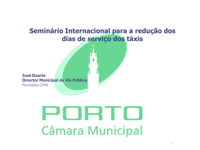 1 Seminário Internacional para a redução dos dias de serviço dos táxis José Duarte Director Municipal da Via Pública Novembro 2008
