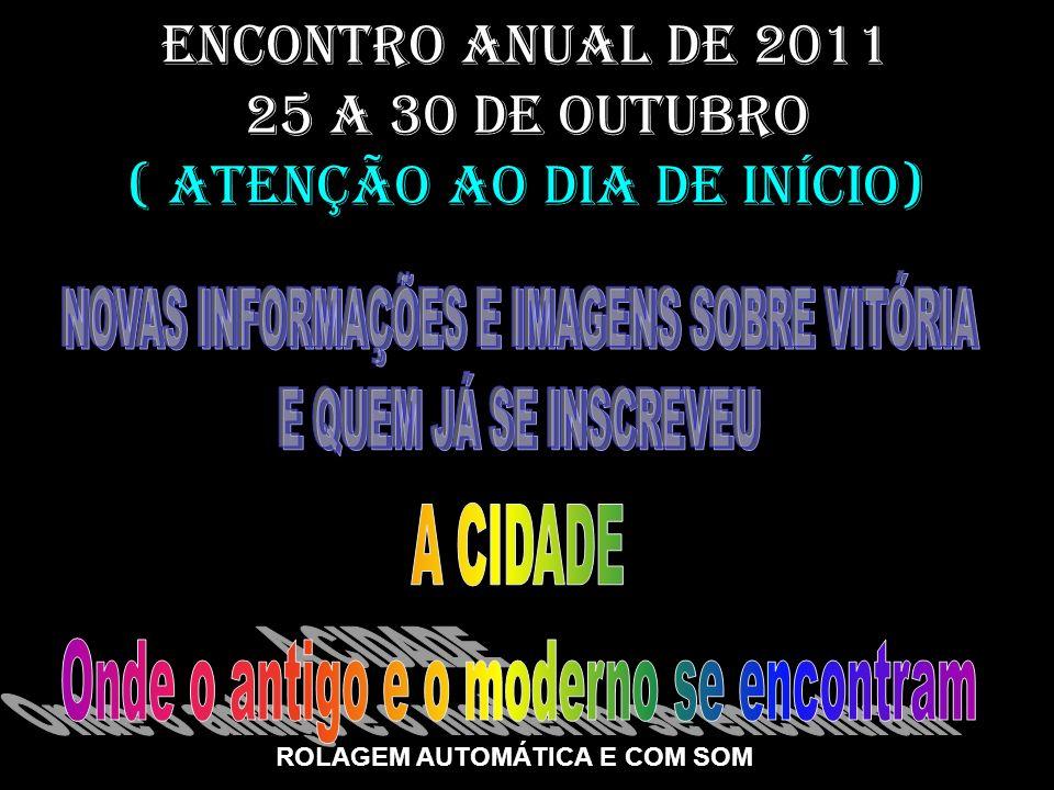 ENCONTRO ANUAL DE 2011 25 a 30 de outubro ( ATENÇÃO Ao dia de início) ROLAGEM AUTOMÁTICA E COM SOM