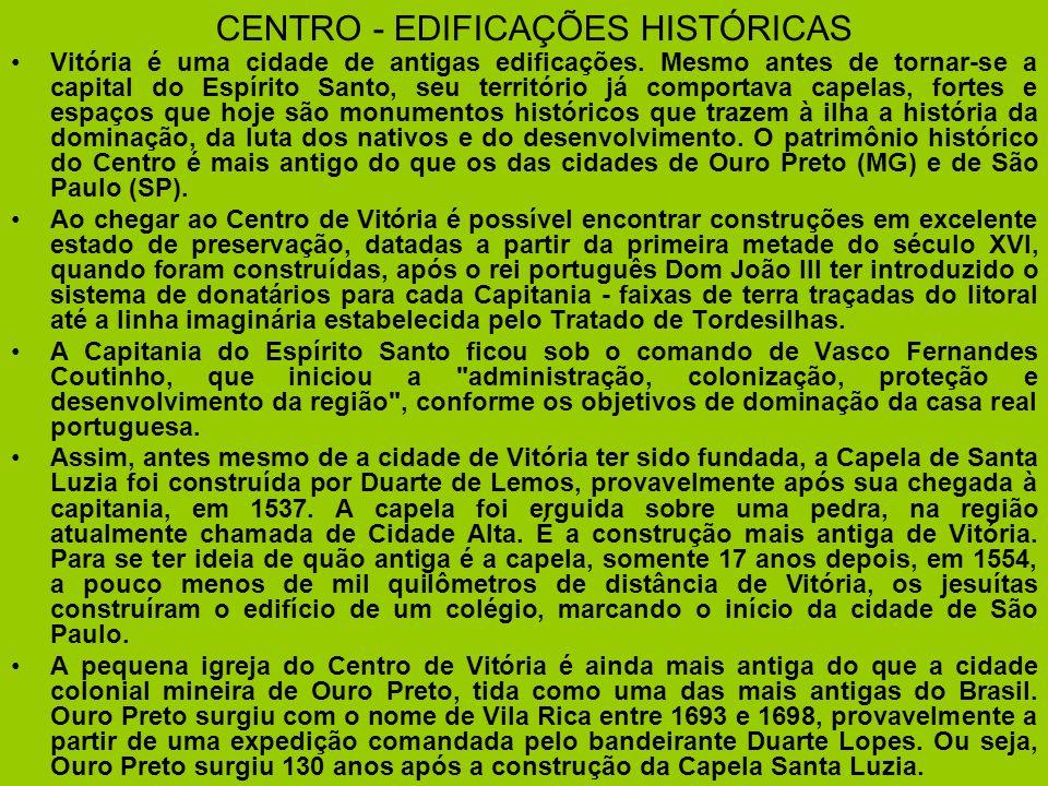 CENTRO HISTÓRICO Centro de Vitória; Monumentos –Capela de Santa Luzia; –Catedral Metropolitana; –Convento de São Francisco; –Convento do Carmo; –Escad