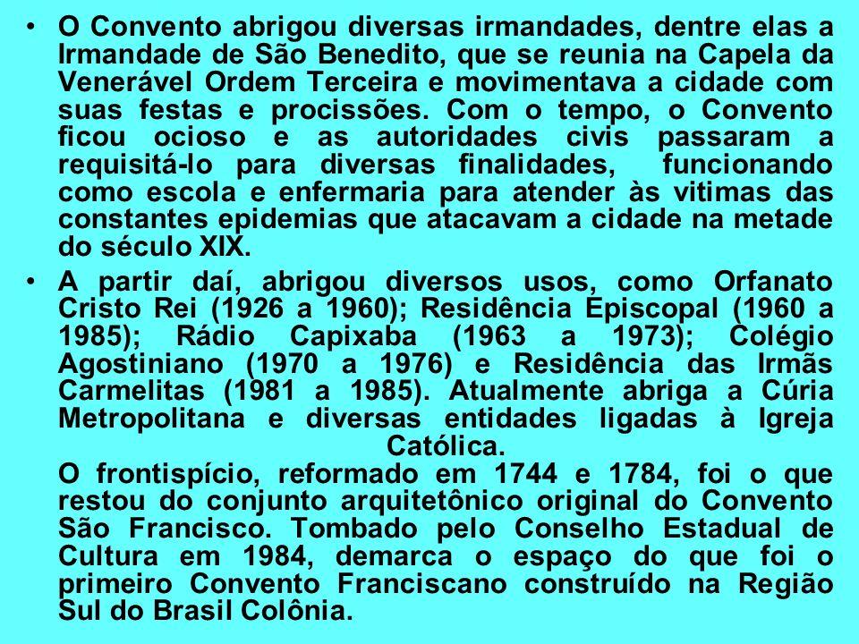 São Francisco: 1º convento franciscano da Região Sul do Brasil Colônia O Convento São Francisco começou a ser construído no final do século XVI pelos