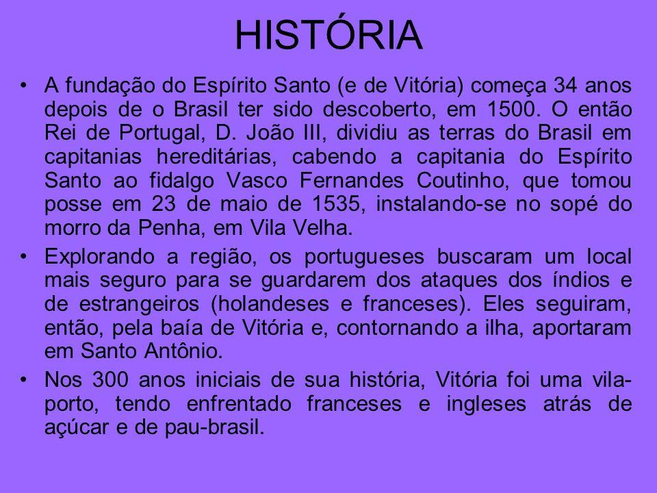 HISTÓRIA A fundação do Espírito Santo (e de Vitória) começa 34 anos depois de o Brasil ter sido descoberto, em 1500.