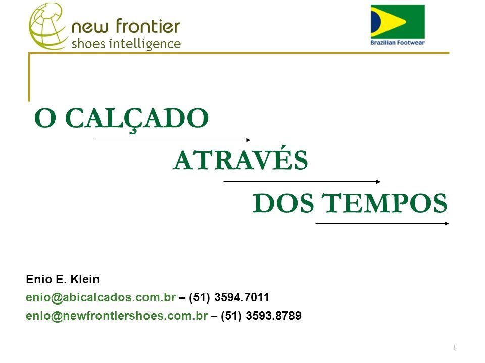 1 Enio E. Klein enio@abicalcados.com.br – (51) 3594.7011 enio@newfrontiershoes.com.br – (51) 3593.8789 O CALÇADO ATRAVÉS DOS TEMPOS shoes intelligence