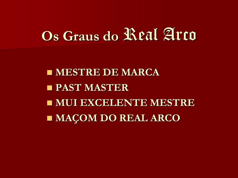Os Graus do Real Arco MESTRE DE MARCA MESTRE DE MARCA PAST MASTER PAST MASTER MUI EXCELENTE MESTRE MUI EXCELENTE MESTRE MAÇOM DO REAL ARCO MAÇOM DO RE