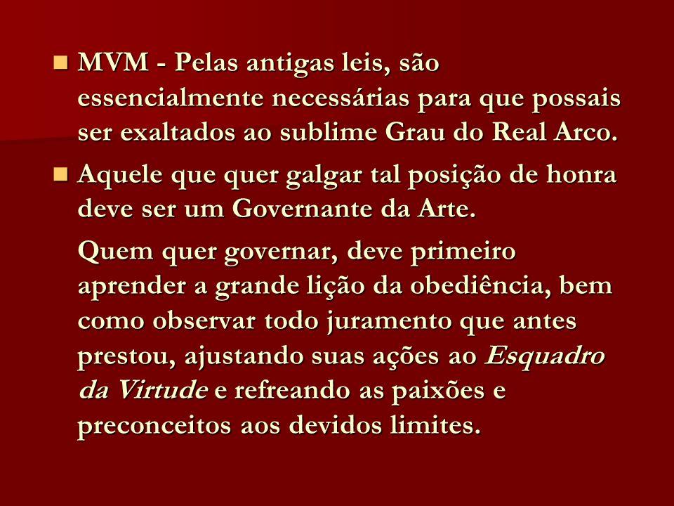 MVM - Pelas antigas leis, são essencialmente necessárias para que possais ser exaltados ao sublime Grau do Real Arco. MVM - Pelas antigas leis, são es