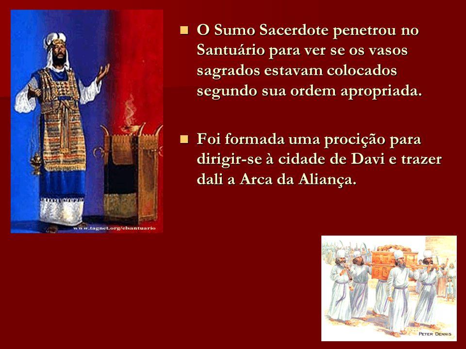 O Sumo Sacerdote penetrou no Santuário para ver se os vasos sagrados estavam colocados segundo sua ordem apropriada. O Sumo Sacerdote penetrou no Sant