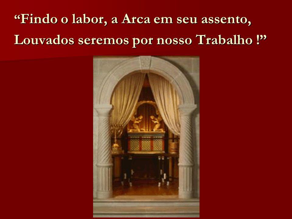 Findo o labor, a Arca em seu assento, Findo o labor, a Arca em seu assento, Louvados seremos por nosso Trabalho !