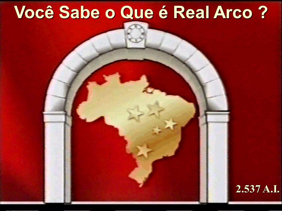 Você Sabe o Que é Real Arco ? 2.537 A.I.