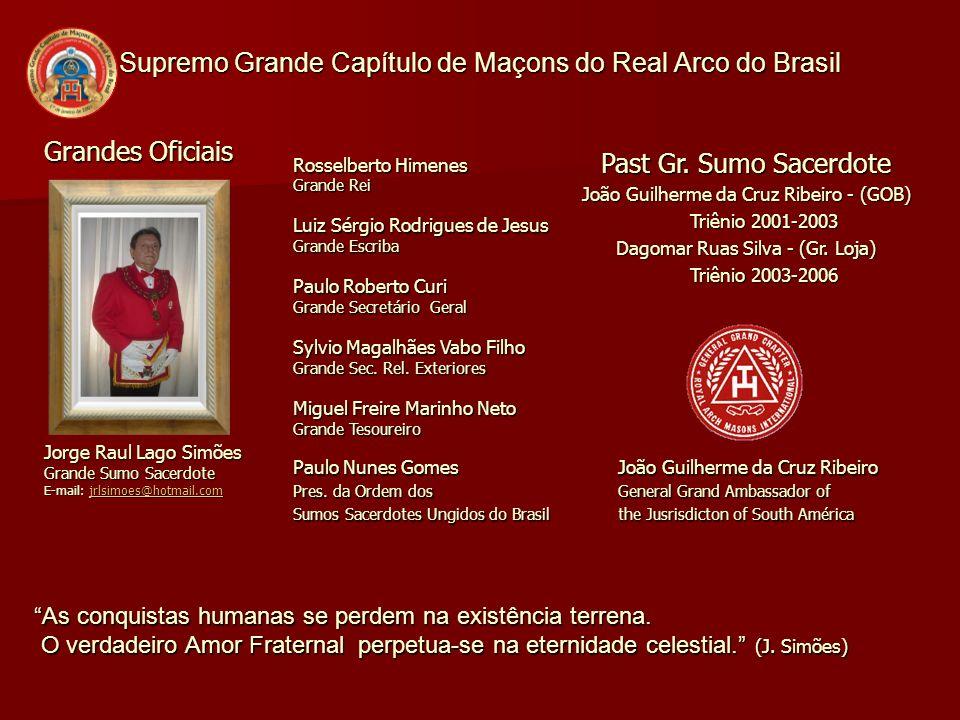 Supremo Grande Capítulo de Maçons do Real Arco do Brasil Grandes Oficiais Jorge Raul Lago Simões Grande Sumo Sacerdote E-mail: jrlsimoes@hotmail.com j